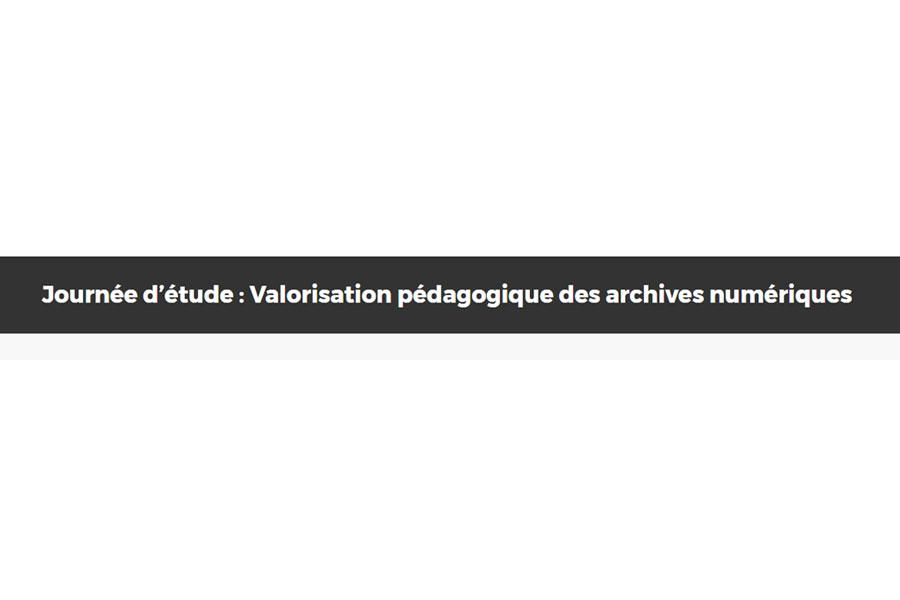 Journée d'étude : valorisation pédagogique des archives numériques