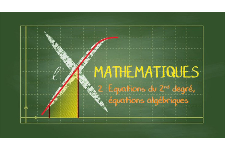 MOOC Collection Mathématiques : 2- Équations du second degré, équations