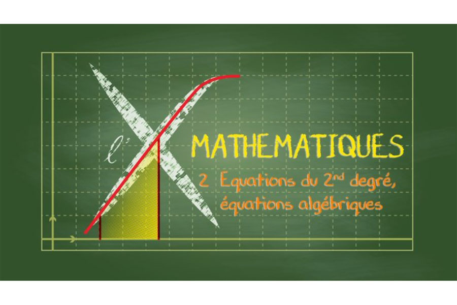 MOOC Collection Mathématiques : 2 - Équations du second degré, équations...