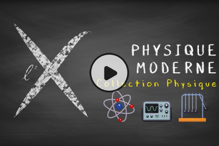 MOOC Collection Physique : 5- Physique moderne